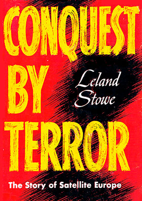 Conquest by Terror: The Story of Satellite Europe - by Leland Stowe
