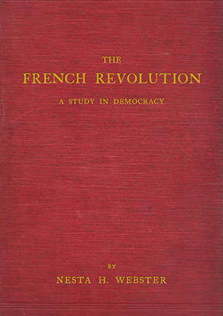 The French Revolution: A study in democracy - by Nesta H. Webster