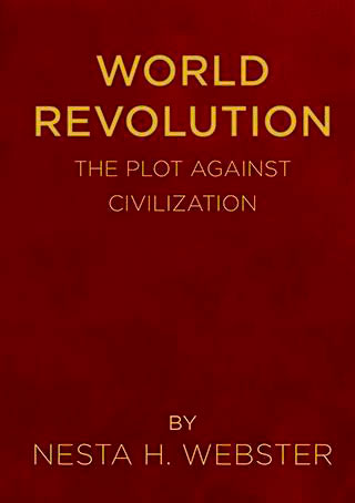 World Revolution: The plot against civilization - by Nesta H. Webster