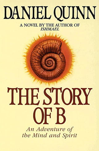 The Story of B.: A Novel (Ishmael Series Book 2) - by Daniel Quinn