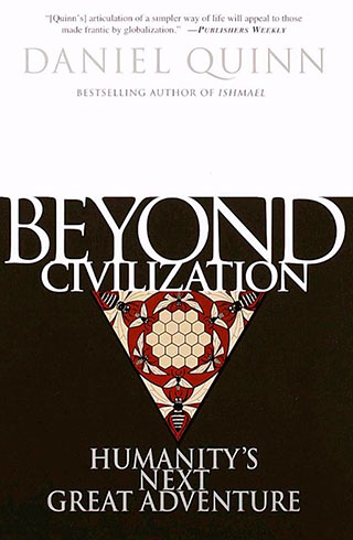 Beyond Civilization - by Daniel Quinn